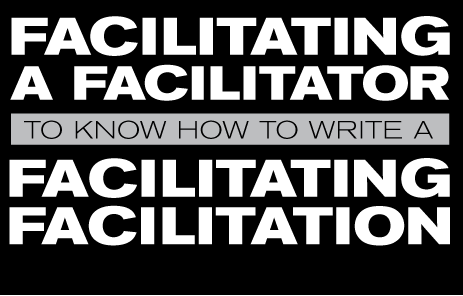 Facilitating a Facilitator to Know how to Write a Facilitating Facilitation