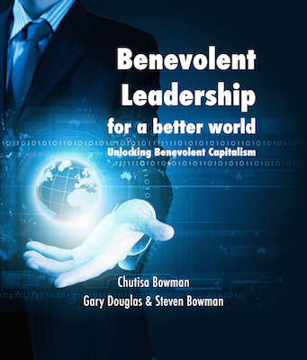 Benevolent Leadership For A Better World: Unlocking Benevolent Capitalism